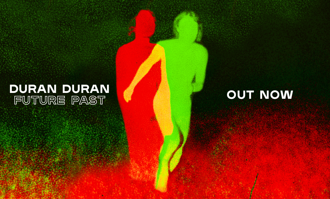 Duran Duran - Future Past, Out Now